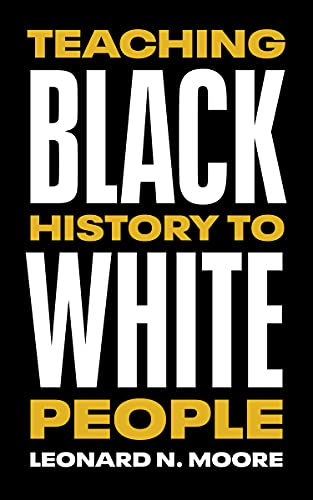Compare Textbook Prices for Teaching Black History to White People  ISBN 9781477324851 by Moore, Leonard N.