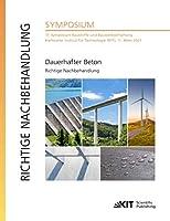 Dauerhafter Beton - Richtige Nachbehandlung : 17. Symposium Baustoffe und Bauwerkserhaltung, Karlsruher Institut fuer Technologie (KIT), 11. Maerz 2021