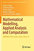 Mathematical Modelling, Applied Analysis and Computation: ICMMAAC 2018, Jaipur, India, July 6-8 (Springer Proceedings in Mathematics & Statistics (272))