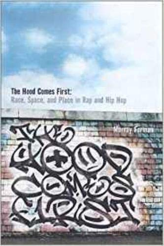 The 'hood Comes First: Race, Space, and Place in Rap and Hip-Hop (Music/Culture)