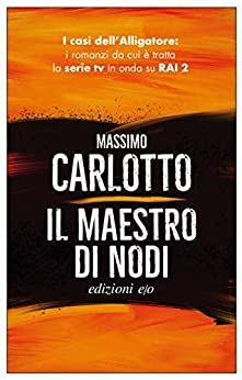 Il maestro di nodi (L'Alligatore Vol. 5) (Italian Edition) by [Massimo Carlotto]
