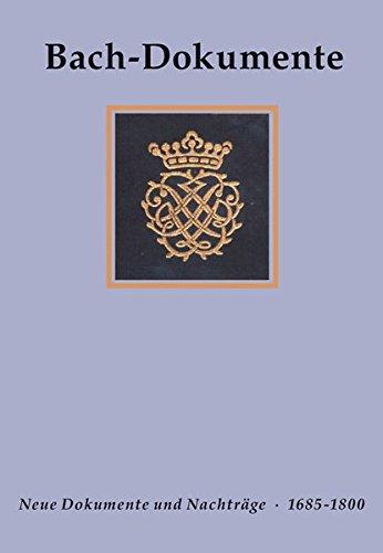Bach-Dokumente: Bach, Johann S., Bd.5 : Dokumente zu Leben, Werk, Nachwirken, 1685-1800: Neue Dokumente und Nachträge zu Band I-III