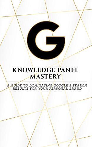 Knowledge Panel Mastery: How to get a Google Bio for Your Personal Brand or Business (English Edition)