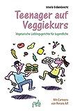 Teenager auf Veggiekurs: Vegetarische Lieblingsgerichte für Jugendliche