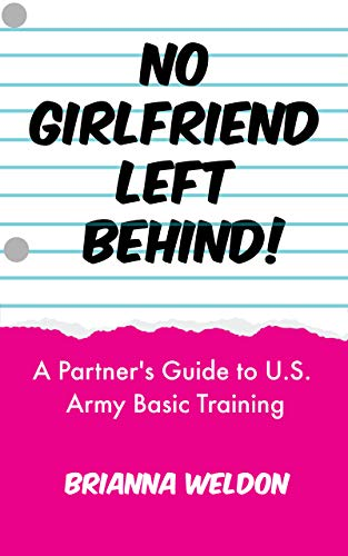 No Girlfriend Left Behind!: A Partner's Guide to U.S. Army Basic Training...