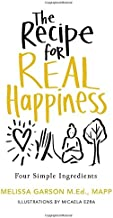 The Recipe for Real Happiness: Four Simple Ingredients: Simple Everyday Practices