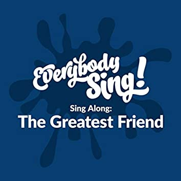 The Greatest Friend (Sing Along)