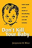 Don't Kill Your Baby: Public Health and the Decline of Breastfeeding in the 19th and 20th Centuries (Women and Health Series: Cultural and Social Perspectives) (WOMEN & HEALTH C&S PERSPECTIVE)