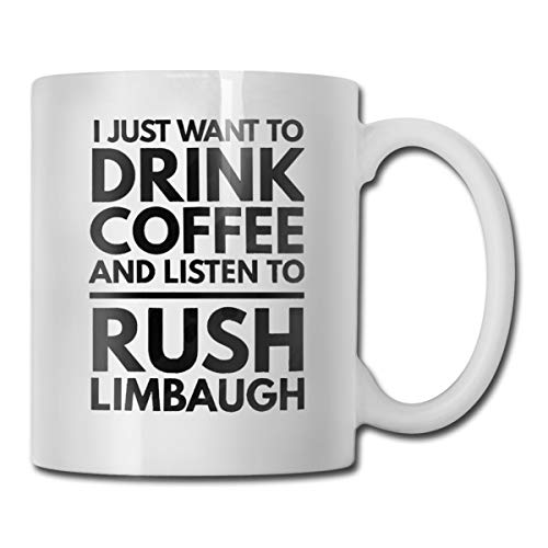 I Just Want to Drink Coffee and Listen to Rush Limbaugh Funny Coffee Mug, 11 OZ Ceramic Coffee Cup, Unique Christmas Birthday Gifts Idea for Friends, Dad, Mom