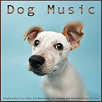 Dog Music: Sleeping Music For Dogs, Pet Relaxation, Pet Therapy and The Best Music For Pets