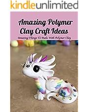 Amazing Polymer Clay Craft Ideas: Amazing Things To Make With Polymer Clay: Polymer Clay Ideas For Kids