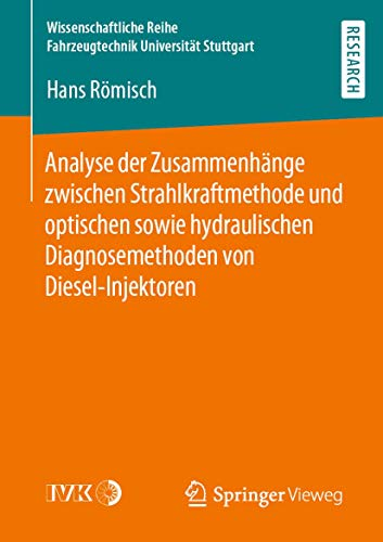 Analyse der Zusammenhänge zwischen Strahlkraftmethode und optischen sowie hydraulischen Diagnosemethoden von Diesel-Injektoren (Wissenschaftliche Reihe Fahrzeugtechnik Universität Stuttgart)
