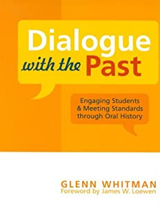Dialogue with the Past: Engaging Students and Meeting Standards through Oral History (American Association for State and Local History)
