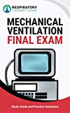 Mechanical Ventilation Final Exam: Study Guide and Practice Questions for Respiratory Therapy Students (Respiratory Therapist, Respiratory Therapy, RRT ... Ventilation Tips) (English Edition)