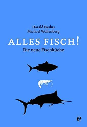 Alles Fisch!: Die neue Fischküche von Aal bis Zander