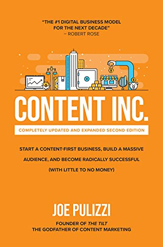 Content Inc., Second Edition: Start a Content-First Business, Build a Massive Audience and Become Radically Successful (With Little to No Money) (English Edition)