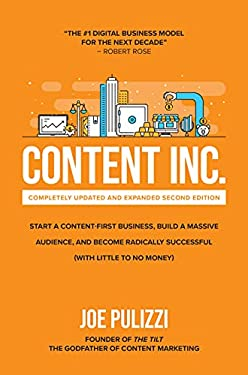Content Inc., Second Edition: Start a Content-First Business, Build a Massive Audience and Become Radically Successful (With Little to No Money)