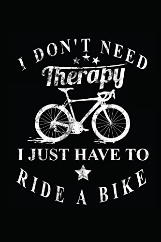 I don´t need Therapy I just have to ride a bike: Notebook | Journal | Diary | 112 Lined Pages