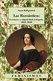 Las romanticas: Escritoras y subjetividad en Espana, 1835-1850 / Women Writers and Subjectivity in Spain, 1835-1850