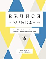 Brunch the Sunday Way: Over 70 delicious recipes from London's legendary Sunday Cafe