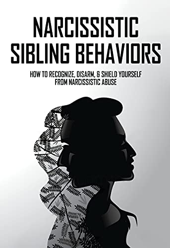 Narcissistic Sibling Behaviors: How To Recognize, Disarm, & Shield Yourself From Narcissistic Abuse: Narcissistic Sibling Inheritance (English Edition)