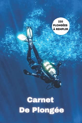 Carnet de plongée: Journal de plongée sous-marine / 110 pages ( 220 plongées à remplir ), 6x9 pouces / Scuba Diving Logbook / sorties de plongée sous-marine / Parfait cadeau pour plongeurs