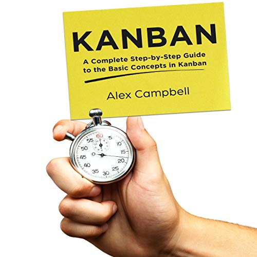 Kanban: A Complete Step-By-Step Guide to the Basic Concepts in Kanban audiobook cover art