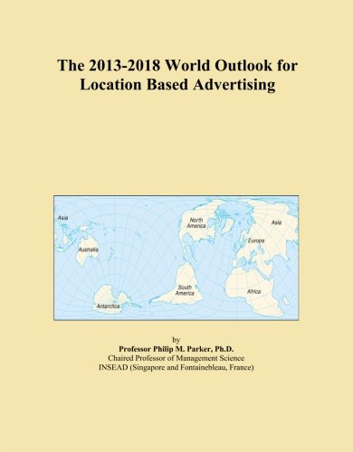 The 2013-2018 World Outlook for Location Based Advertising