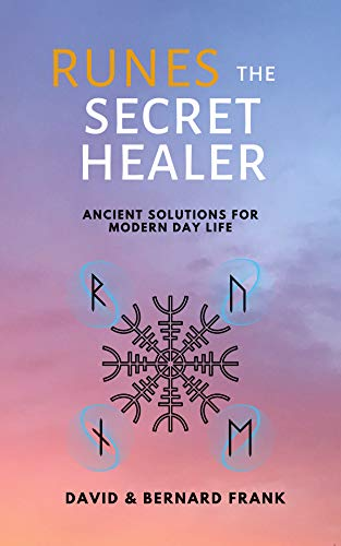 Runes: The Secret Healer: Ancient Solutions to Modern Day Life