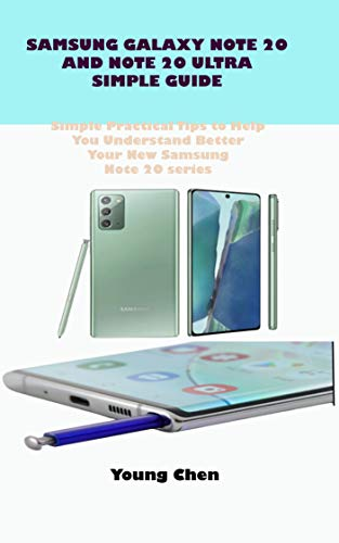 SAMSUNG GALAXY NOTE20 AND NOTE 20 ULTRA- SIMPLE GUIDE: Simple Guide With Practical Tips To Help You Understand Better Your New Samsung Note20 & Ultra (English Edition)