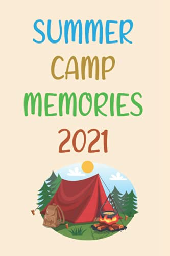 Summer camp memories 2021 : Keepsake journal For Writing Memories, Drawing, Autographs, and Notes , Summer camp essentials for teen girls and boys: ... and girls , camping accessories care packages