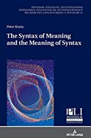 The Syntax of Meaning and the Meaning of Syntax: Minimal Computations and Maximal Derivations in a Label-/Phase-Driven Generative Grammar of Radical Minimalism (Potsdam Linguistic Investigations / Potsdamer Linguistische Untersuchungen / Recherches Linguistiques A Potsdam)