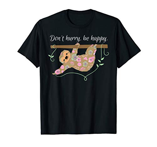 Don't Hurry Be Happy Sloth Clothing Outfit Tee Gift Sloth T-Shirt