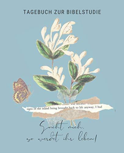 Tagebuch zur Bibelstudie - Sucht Mich, so werdet ihr leben! (Pflanze, Hintergrund Blau): Persönliches Bibelstudium Notizbuch oder vertieftes Selbststudium von Predigtnotizen