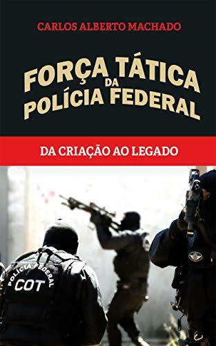 Força Tática da Polícia Federal: Da criação ao legado