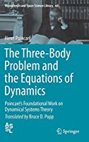 The Three-Body Problem and the Equations of Dynamics: Poincaré's Foundational Work on Dynamical Systems Theory (Astrophysics and Space Science Library (443))