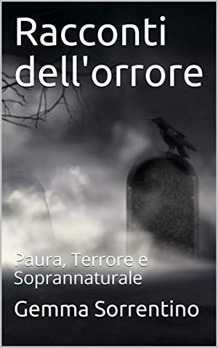 Racconti dell'orrore: Paura, Terrore e Soprannaturale (Italian Edition)