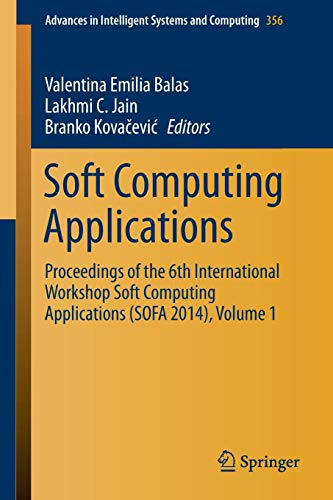 Soft Computing Applications: Proceedings of the 6th International Workshop Soft Computing Applications (SOFA 2014), Volume 2 (Advances in Intelligent Systems and Computing)