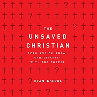 The Unsaved Christian     Reaching Cultural Christians with the Gospel              By:                                                                                                                                 Dean Inserra                               Narrated by:                                                                                                                                 Tim Lundeen                      Length: 5 hrs and 19 mins     15 ratings     Overall 4.9