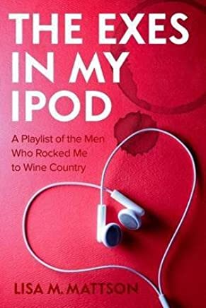 [(The Exes in My iPod : A Playlist of the Men Who Rocked Me to Wine Country)] [By (author) Lisa M Mattson] published on (October, 2013)