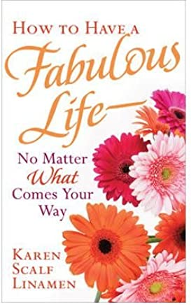 [(How to Have a Fabulous Life - No Matter What Comes Your Way)] [By (author) Karen Scalf Linamen] published on (December, 2009)