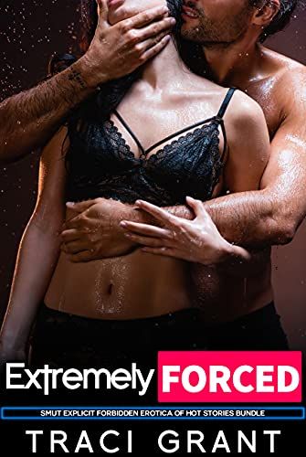 Extremely Forced - Smut Explicit Forbidden Erotica Of Hot Stories Bundle (English Edition)