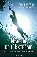 Nageur de l'extrême - À la conquête des mers hostiles de Philippe Fort