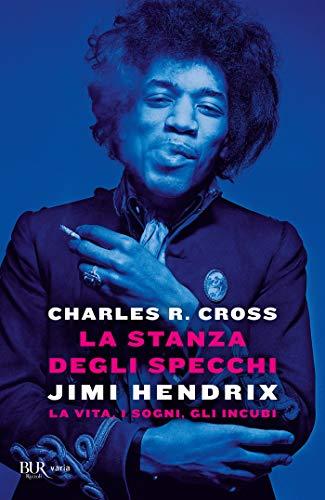 La stanza degli specchi: Jimi Hendrix: la vita, i sogni, gli incubi