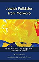 Jewish Folktales from Morocco: Tales of Seha the Sage and Seha the Clown (Sephardic and Mizrahi Studies)