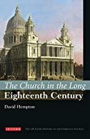 The Church in the Long Eighteenth Century (The I.B. Tauris History of the Christian Church)