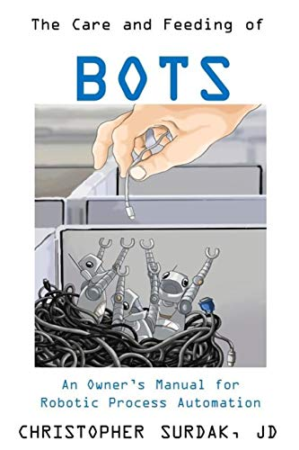 Compare Textbook Prices for The Care and Feeding of Bots: An Owner's Manual for Robotic Process Automation  ISBN 9798610003634 by Surdak JD, Christopher,Surdak, Walter,Buchanan, Kate,Casale, Frank