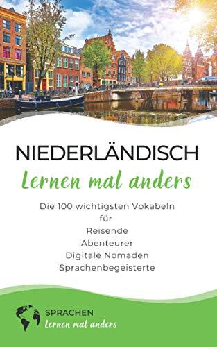 Niederländisch lernen mal anders - Die 100 wichtigsten Vokabeln: Für Reisende, Abenteurer, Digitale Nomaden, Sprachenbegeisterte