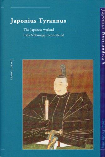 Japonius Tyrannus: The Japanese Warlord Oda Nobunaga Reconsidered (Japonica Neerlandica)