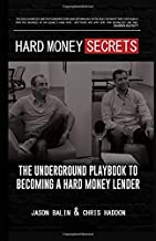Hard Money Secrets: The Underground Playbook To Becoming A Hard Money Lender